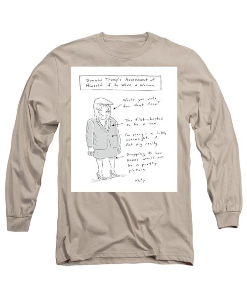 Donald Trump Assessment Of Himself As A Woman Long Sleeve T-Shirt