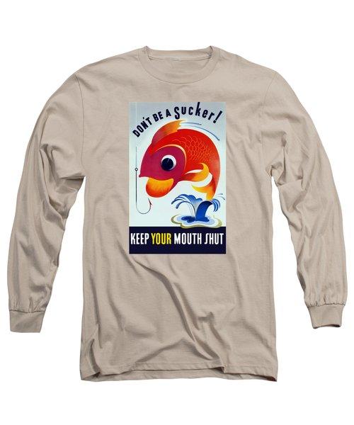 Don't Be A Sucker - Keep Your Mouth Shut Long Sleeve T-Shirt
