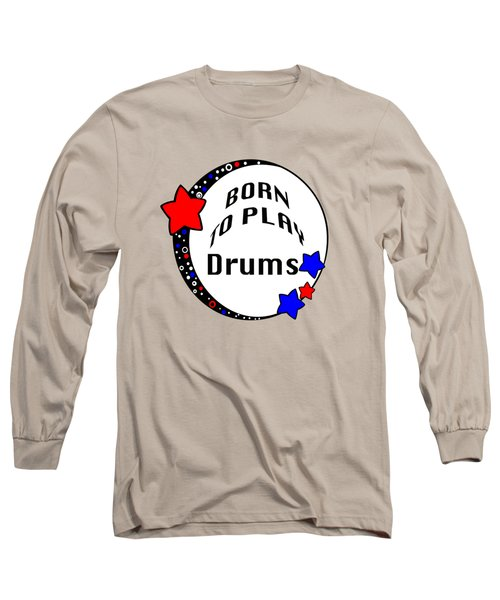 Drum Born To Play Drum 5672.02 Long Sleeve T-Shirt by M K  Miller