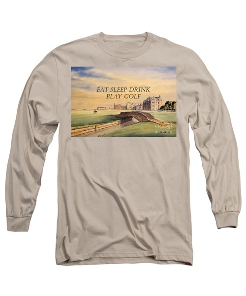 Long Sleeve T-Shirt featuring the painting Eat Sleep Drink Play Golf - St Andrews Scotland by Bill Holkham