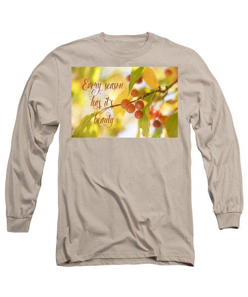 Every Season Has It's Beauty Long Sleeve T-Shirt