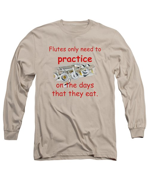 Flutes Practice When They Eat Long Sleeve T-Shirt