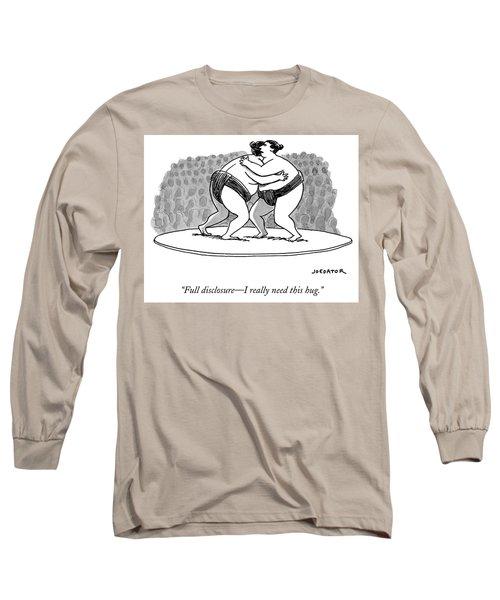 Full Disclosure, I Really Need This Hug Long Sleeve T-Shirt