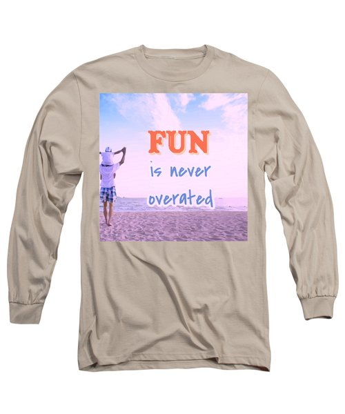 Fun Is Never Overated Long Sleeve T-Shirt