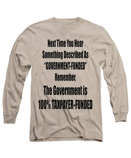 Government Is Taxpayer Funded Long Sleeve T-Shirt