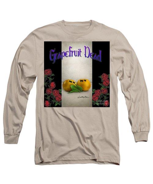 Grapefruit Dead... Long Sleeve T-Shirt