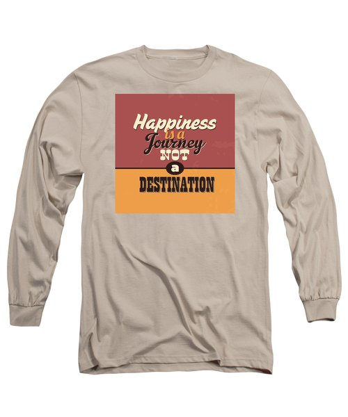 Happiness Is A Journey Not A Destination Long Sleeve T-Shirt