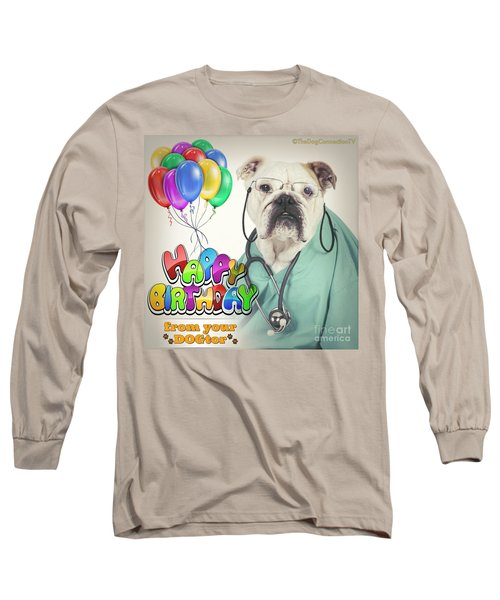 Happy Birthday From Your Dogtor Long Sleeve T-Shirt