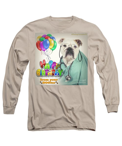 Long Sleeve T-Shirt featuring the digital art Happy Birthday From Your Dogtor by Kathy Tarochione