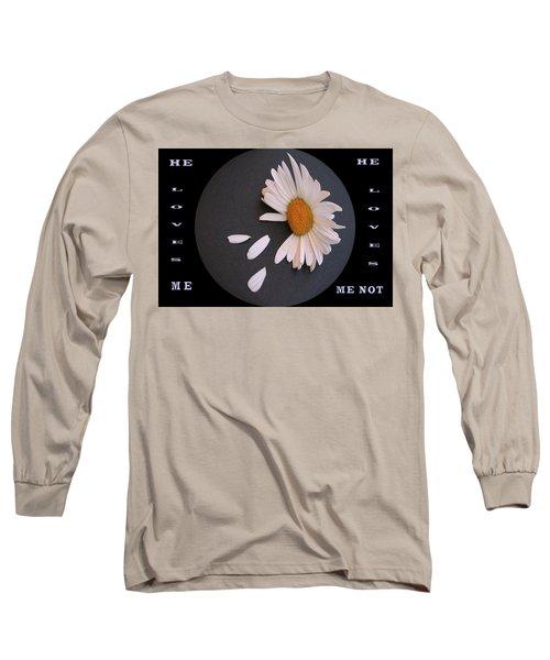He Loves Me, He Loves Me Not Long Sleeve T-Shirt