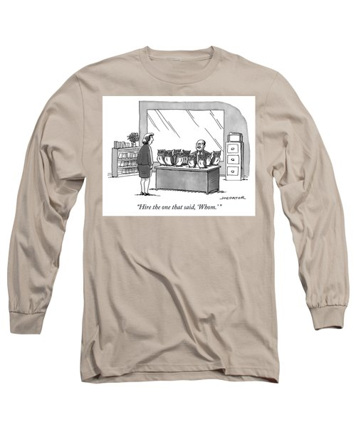 Hire The One That Said Whom Long Sleeve T-Shirt