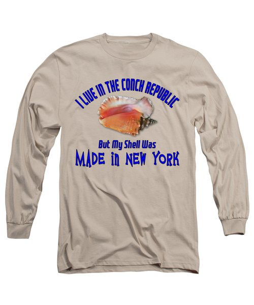 I Live In The Conch Republic Long Sleeve T-Shirt by Bob Slitzan