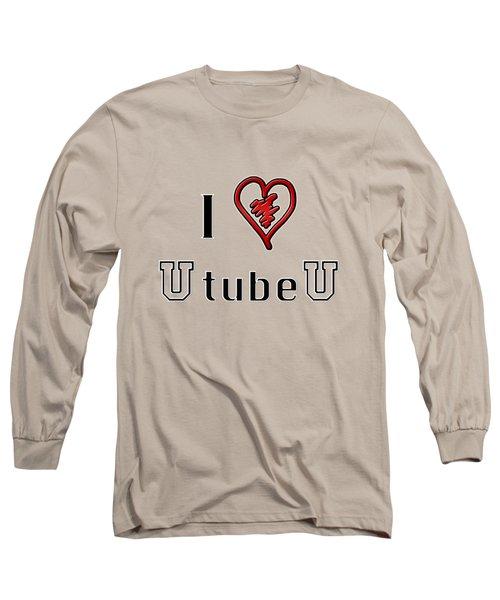 I Love U Tube U Long Sleeve T-Shirt by Phyllis Denton