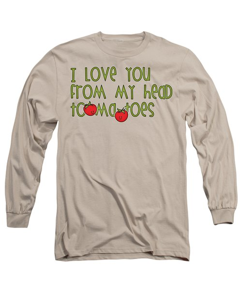 I Love You From My Head Tomatoes Long Sleeve T-Shirt by M Vrijhof
