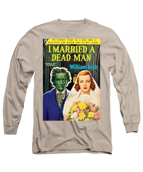 I Married A Dead Man Long Sleeve T-Shirt by Unknown Artist
