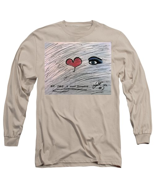 If Only.....i Wait Patiently Long Sleeve T-Shirt