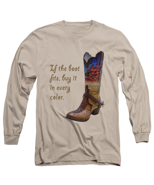 If The Boot Fits 2 Long Sleeve T-Shirt by Priscilla Burgers