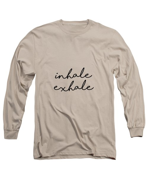 Inhale Exhale - Minimalist Print - Typography - Quote Poster Long Sleeve T-Shirt