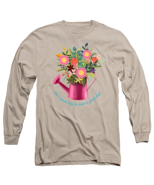 It Is A Good Day To Have A Good Day Long Sleeve T-Shirt