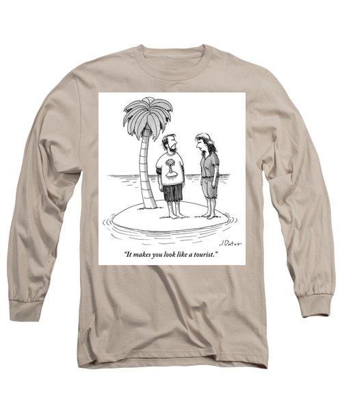 It Makes You Look Like A Tourist Long Sleeve T-Shirt