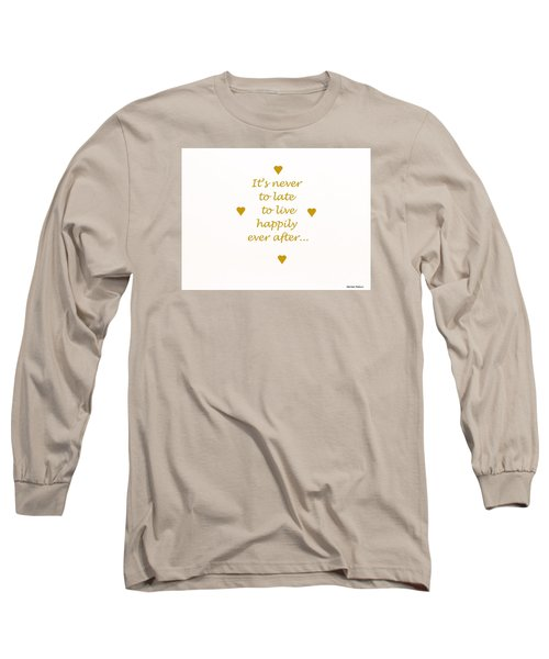 It's Never To Late... Long Sleeve T-Shirt