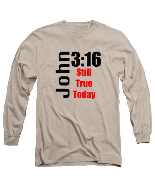 John 3 16 Till True Today Long Sleeve T-Shirt