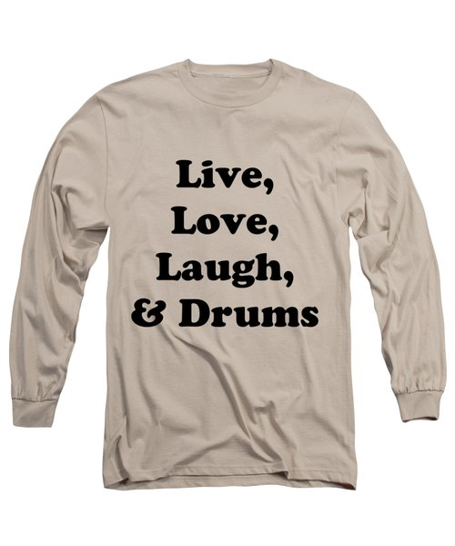 Live Love Laugh And Drums 5602.02 Long Sleeve T-Shirt by M K  Miller