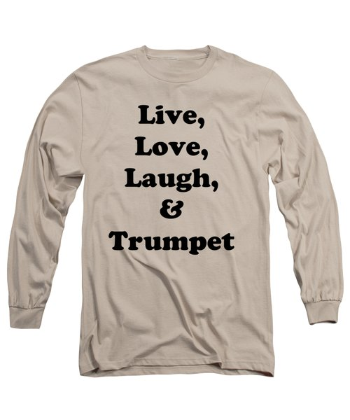 Live Love Laugh And Trumpet 5605.02 Long Sleeve T-Shirt by M K  Miller