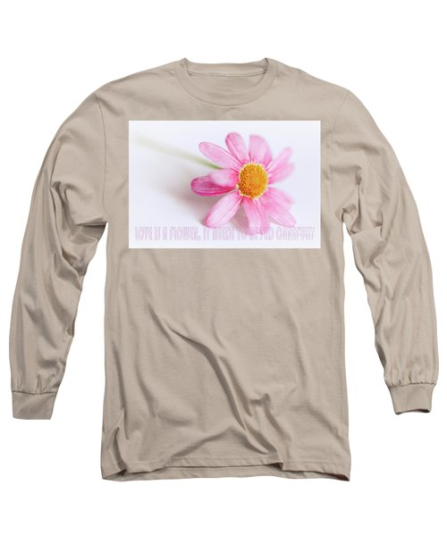 Love Is A Flower Long Sleeve T-Shirt