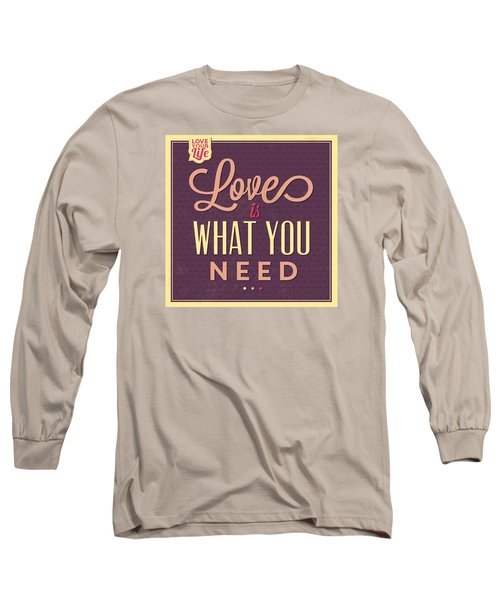 Love Is What You Need Long Sleeve T-Shirt