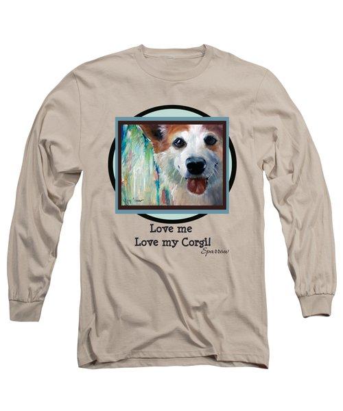 Love Me Love My Corgi Long Sleeve T-Shirt