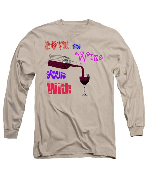 Long Sleeve T-Shirt featuring the painting Love The Wine Your With by Bill Cannon