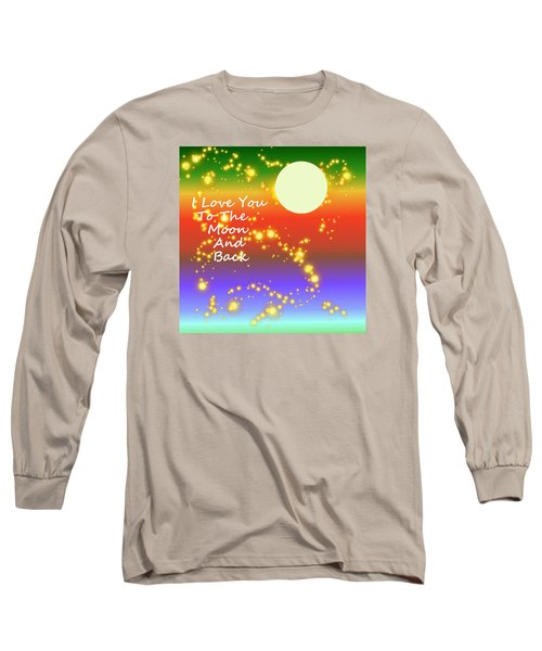 Long Sleeve T-Shirt featuring the digital art Love You To The Moon And Back by Kathleen Sartoris