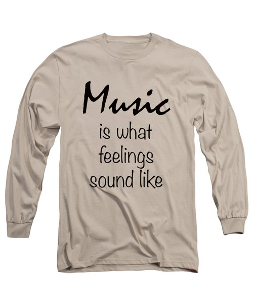 Music Is What Feelings Sound Like Long Sleeve T-Shirt