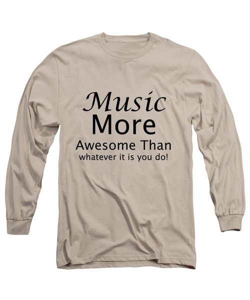 Music More Awesome Than You 5569.02 Long Sleeve T-Shirt by M K  Miller