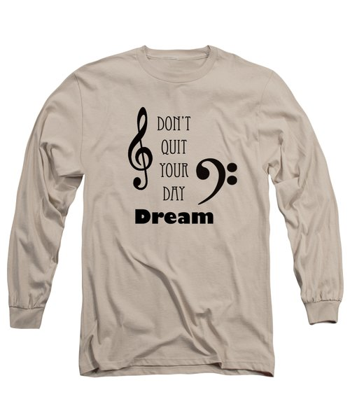 Music Photograph Dont Quit Your Day Dreams 5241.01 Long Sleeve T-Shirt