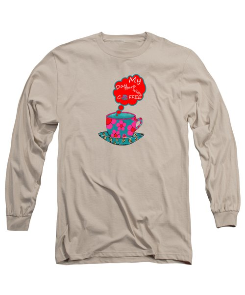 My Day Starts With Coffee Long Sleeve T-Shirt