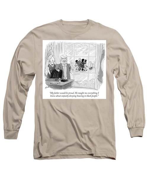 My Father Would Be Proud Long Sleeve T-Shirt