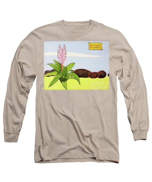 My Plant Is Thirsty Long Sleeve T-Shirt