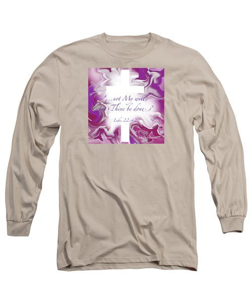 Not My Will But Thine Long Sleeve T-Shirt