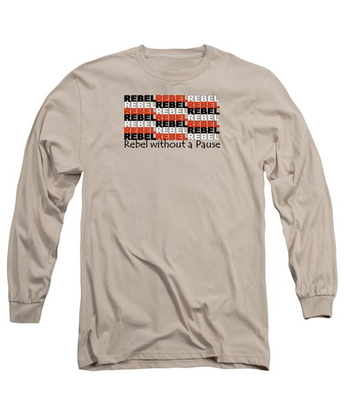 Rebel Without A Pause Long Sleeve T-Shirt