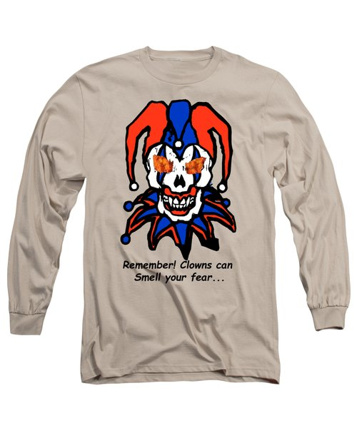 Remember Clowns Can Smell Your Fear Long Sleeve T-Shirt by Jeff Folger