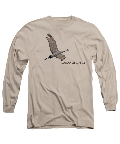 Sandhill Crane In Flight Long Sleeve T-Shirt by Whispering Peaks Photography
