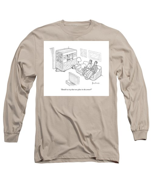 Should We Try That New Place In The Corner Long Sleeve T-Shirt