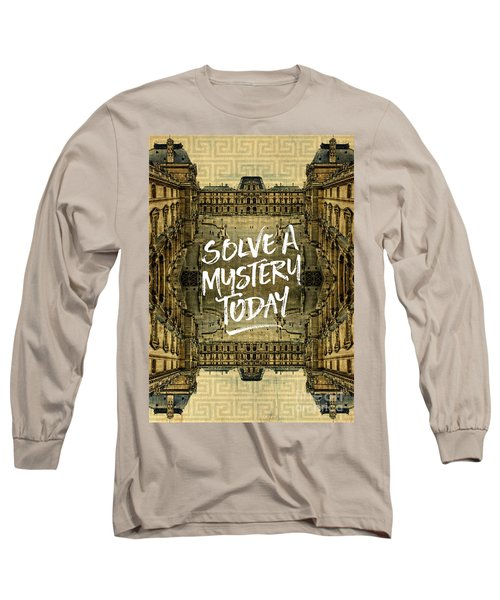 Solve A Mystery Today Louvre Museum Paris France Long Sleeve T-Shirt