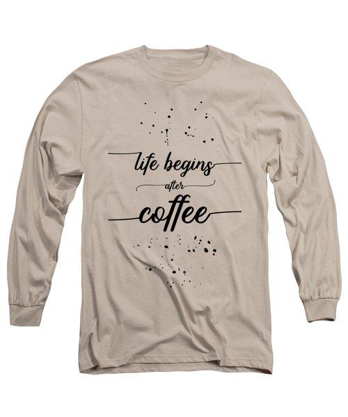 Text Art Life Begins After Coffee Long Sleeve T-Shirt