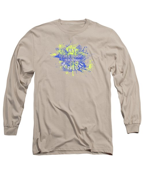 Text Art Life Is Too Short To Be Normal - Be Special Long Sleeve T-Shirt