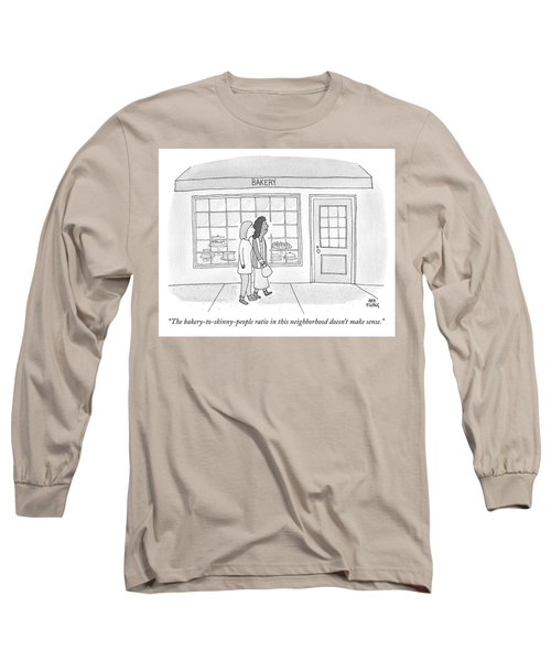 The Bakery To Skinny People Ratio Long Sleeve T-Shirt