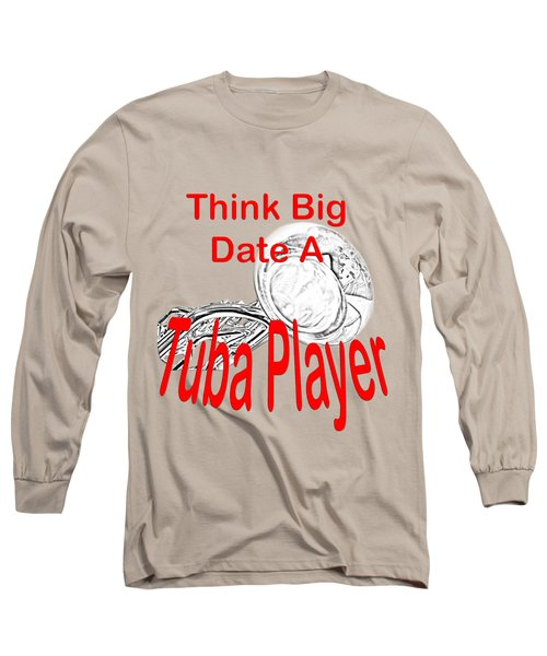 Think Big Date A Tuba Player Long Sleeve T-Shirt by M K  Miller