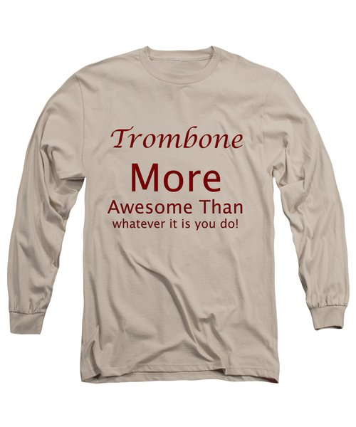 Trombones More Awesome Than You 5557.02 Long Sleeve T-Shirt by M K  Miller